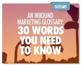 An Inbound Marketing Glossary: 30 Words You Need to Know