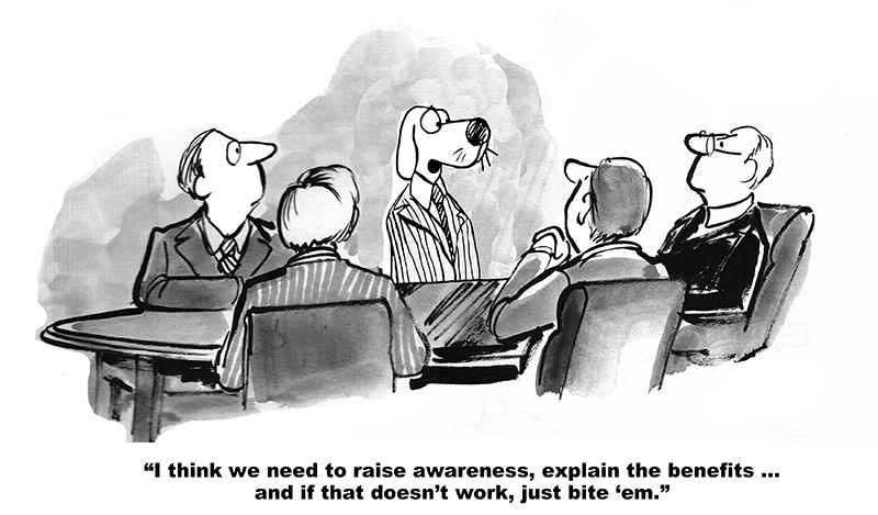 """A dog plans marketing for a B2B event, """"I think we need to raise awareness, explain the benefits, and if that doesn't work, just bite 'em."""""""