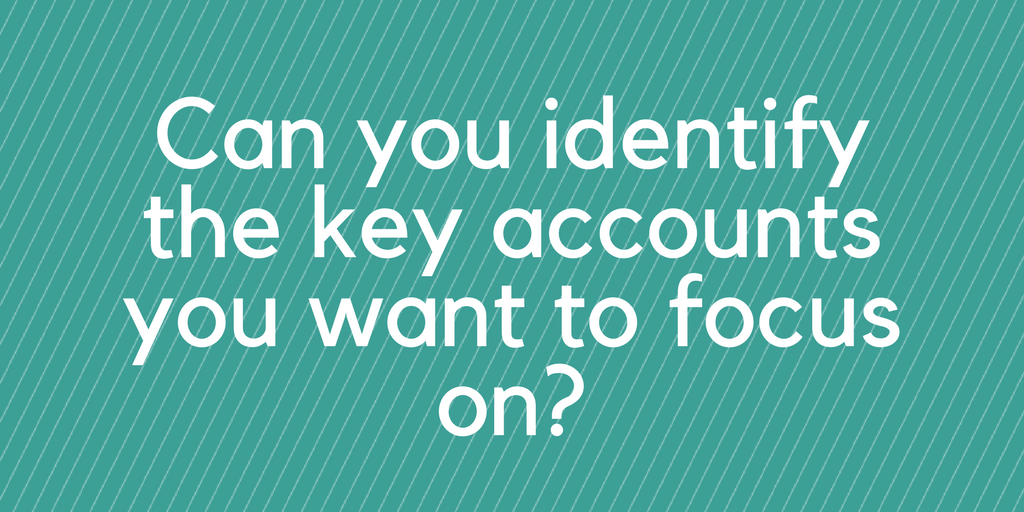 Can you identify the key accounts you want to focus on when switching to account-based marketing?