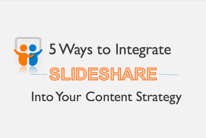 5 Ways to Integrate SlideShare into Your Content Strategy
