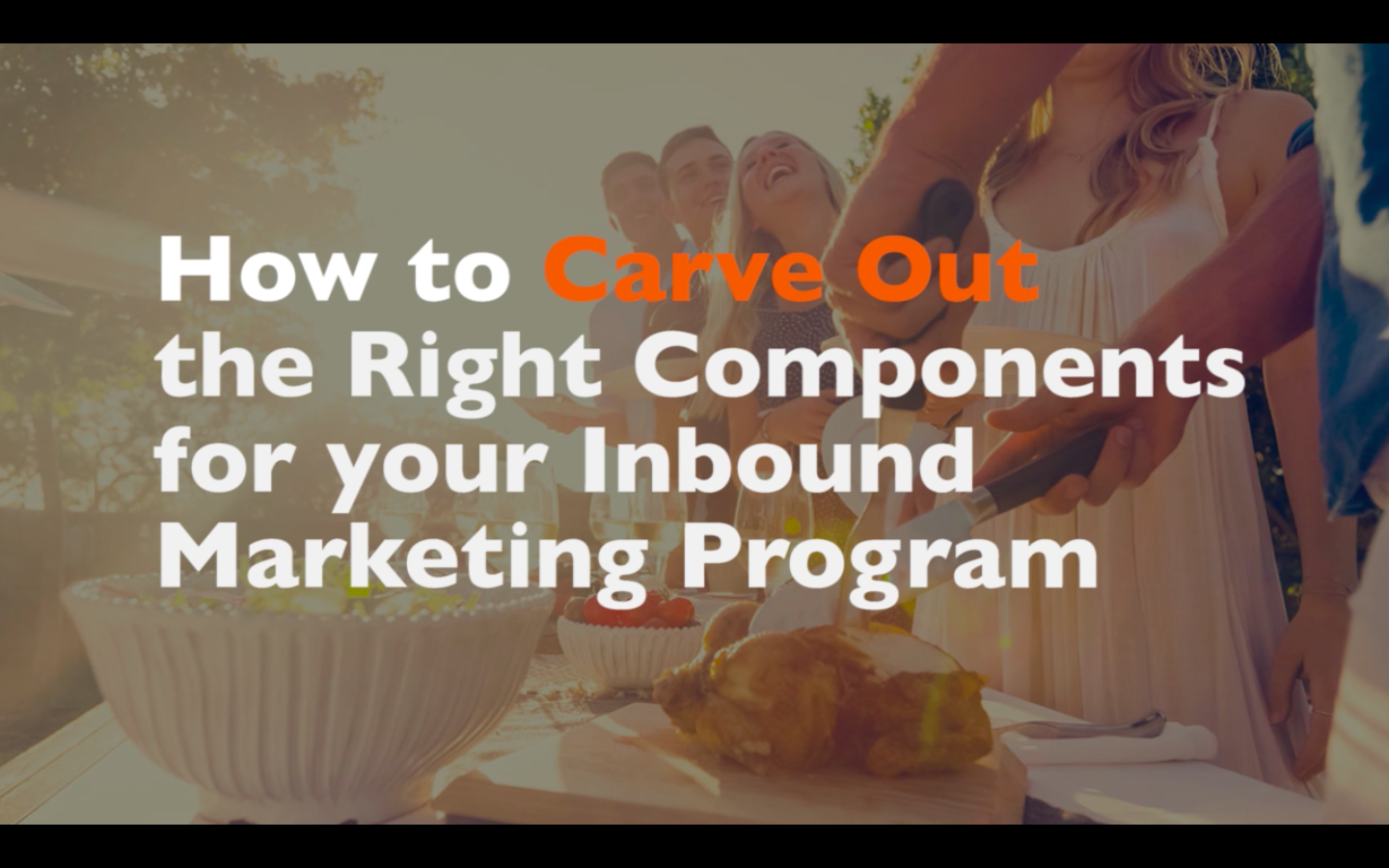A B2B Digital Marketing Feast, Part 3/5: How to Carve Out the Right Components for Your Inbound Marketing Program