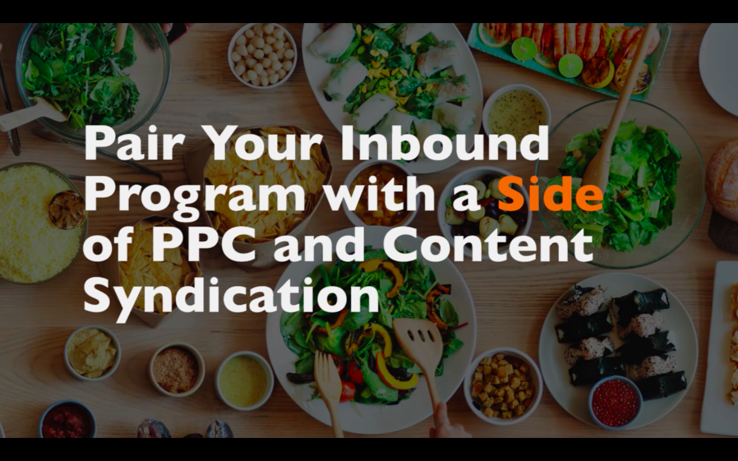 A B2B Digital Marketing Feast, Part 4/5: Pairing Your Inbound Program with a Side of PPC and Content Syndication